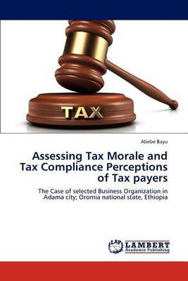 Assessing Tax Morale and Tax Compliance Perceptions of Tax Payers