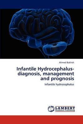 Infantile Hydrocephalus-Diagnosis, Management and Prognosis