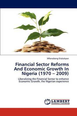 Financial Sector Reforms and Economic Growth in Nigeria (1970 - 2009)