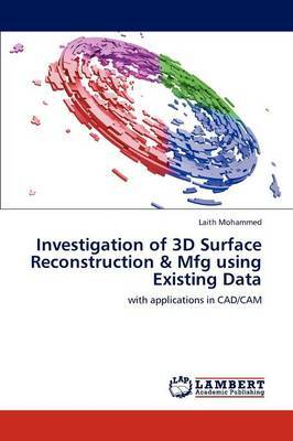 Investigation of 3D Surface Reconstruction & Mfg Using Existing Data