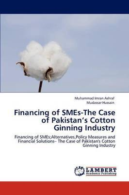 Financing of Smes-The Case of Pakistan's Cotton Ginning Industry