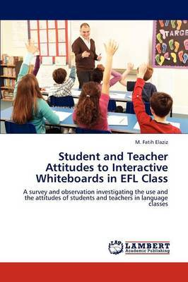 Student and Teacher Attitudes to Interactive Whiteboards in Efl Class