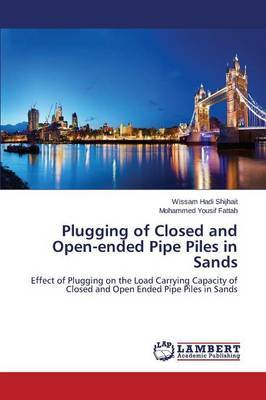 Plugging of Closed and Open-Ended Pipe Piles in Sands