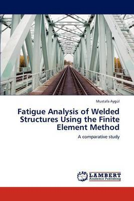 Fatigue Analysis of Welded Structures Using the Finite Element Method