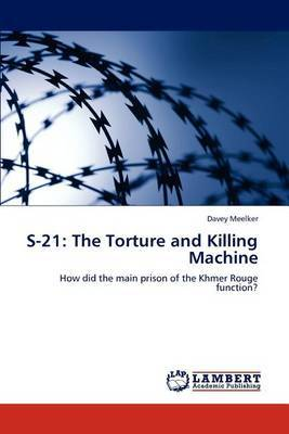 S-21: The Torture and Killing Machine