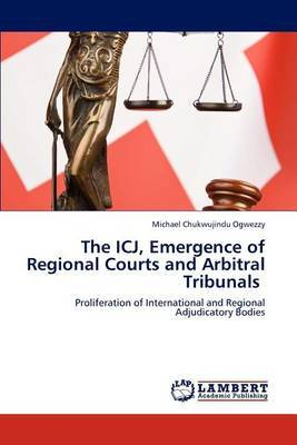 The Icj, Emergence of Regional Courts and Arbitral Tribunals