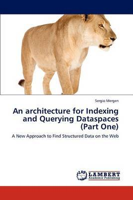 An Architecture for Indexing and Querying Dataspaces (Part One)