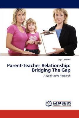Parent-Teacher Relationship: Bridging the Gap