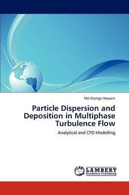 Particle Dispersion and Deposition in Multiphase Turbulence Flow