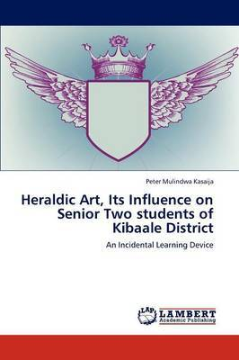 Heraldic Art, Its Influence on Senior Two Students of Kibaale District