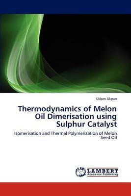 Thermodynamics of Melon Oil Dimerisation Using Sulphur Catalyst