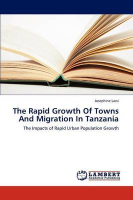 The Rapid Growth of Towns and Migration in Tanzania