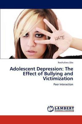 Adolescent Depression: The Effect of Bullying and Victimization