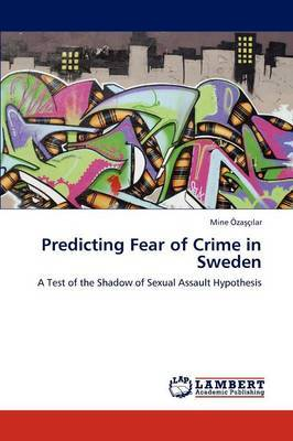 Predicting Fear of Crime in Sweden