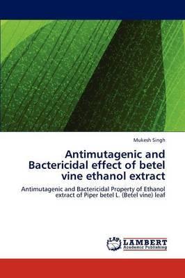 Antimutagenic and Bactericidal Effect of Betel Vine Ethanol Extract