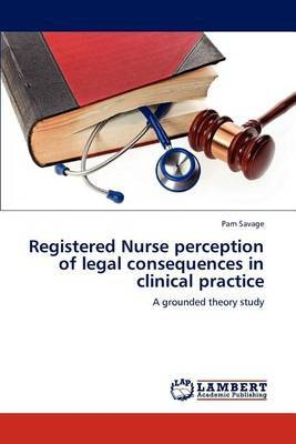 Registered Nurse Perception of Legal Consequences in Clinical Practice
