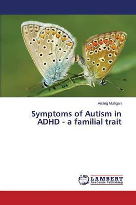 Symptoms of Autism in ADHD - A Familial Trait