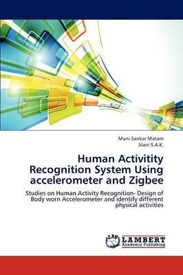 Human Activitity Recognition System Using Accelerometer and Zigbee