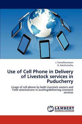 Use of Cell Phone in Delivery of Livestock Services in Puducherry
