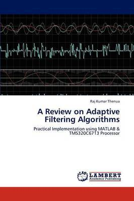 A Review on Adaptive Filtering Algorithms