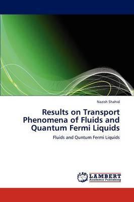Results on Transport Phenomena of Fluids and Quantum Fermi Liquids
