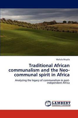 Traditional African Communalism and the Neo-Communal Spirit in Africa