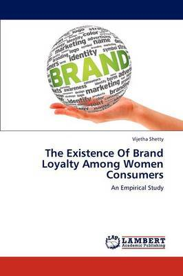 The Existence of Brand Loyalty Among Women Consumers
