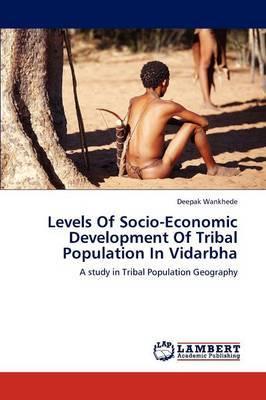 Levels of Socio-Economic Development of Tribal Population in Vidarbha