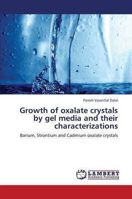 Growth of Oxalate Crystals by Gel Media and Their Characterizations