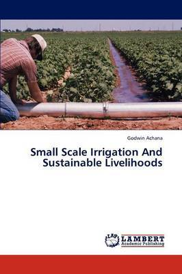 Small Scale Irrigation and Sustainable Livelihoods