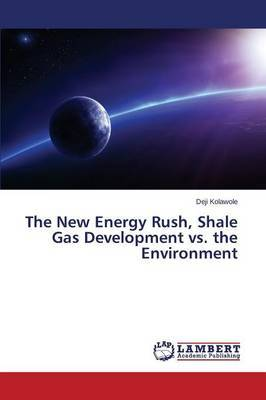 The New Energy Rush, Shale Gas Development vs. the Environment