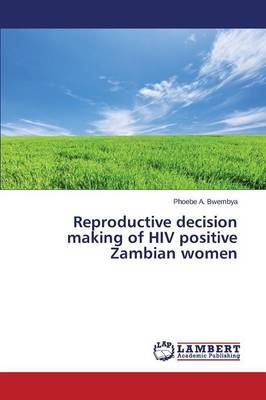 Reproductive Decision Making of HIV Positive Zambian Women