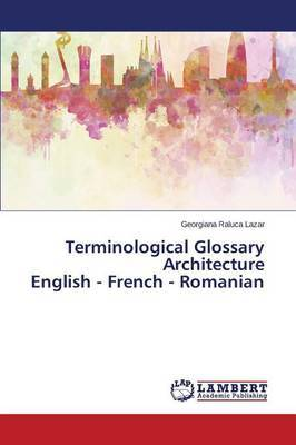 Terminological Glossary Architecture English - French - Romanian