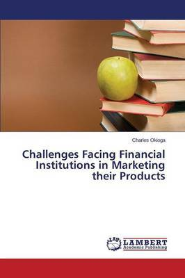 Challenges Facing Financial Institutions in Marketing Their Products