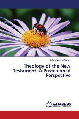 Theology of the New Testament: A Postcolonial Perspective