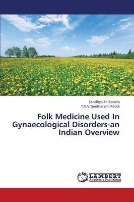 Folk Medicine Used in Gynaecological Disorders-An Indian Overview