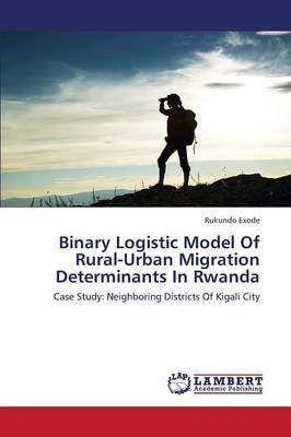 Binary Logistic Model of Rural-Urban Migration Determinants in Rwanda