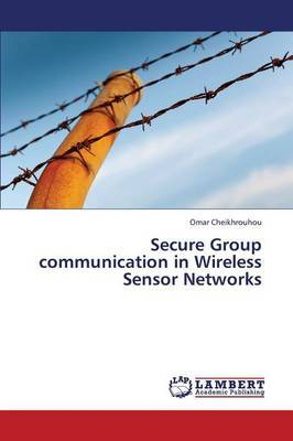 Secure Group Communication in Wireless Sensor Networks