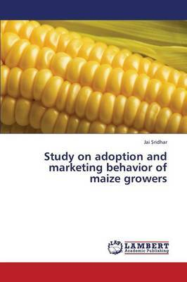 Study on Adoption and Marketing Behavior of Maize Growers