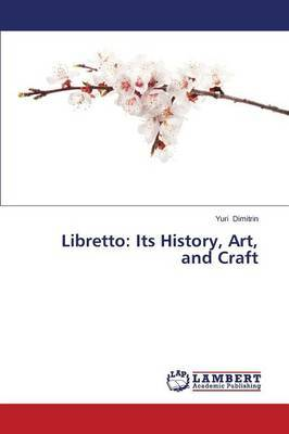 Libretto: Its History, Art, and Craft