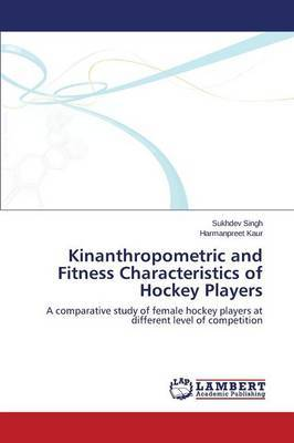 Kinanthropometric and Fitness Characteristics of Hockey Players
