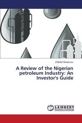 A Review of the Nigerian Petroleum Industry: An Investor's Guide