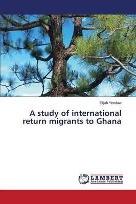 A Study of International Return Migrants to Ghana