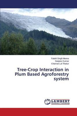 Tree-Crop Interaction in Plum Based Agroforestry System