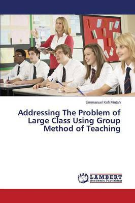 Addressing the Problem of Large Class Using Group Method of Teaching