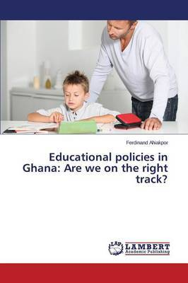 Educational Policies in Ghana: Are We on the Right Track?