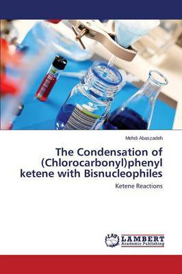 The Condensation of (Chlorocarbonyl)Phenyl Ketene with Bisnucleophiles