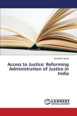 Access to Justice: Reforming Administration of Justice in India