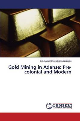 Gold Mining in Adanse: Pre-Colonial and Modern
