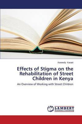 Effects of Stigma on the Rehabilitation of Street Children in Kenya